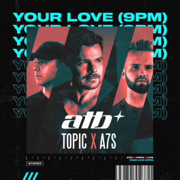 ATB x Topic x A7S – Your Love (9PM)