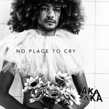 Aka Aka – No Place To Cry