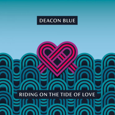 Deacon Blue – Riding On The Tide Of Love