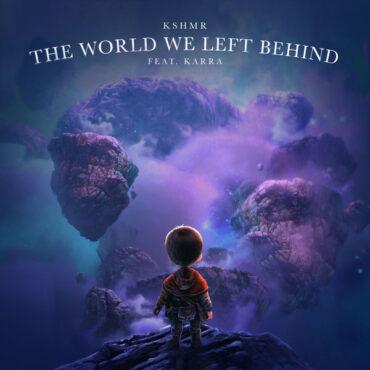 KSHMR with Karra – World We Left Behind