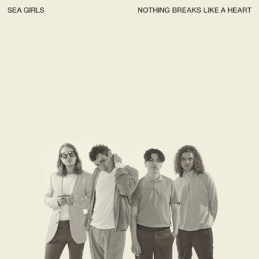 Sea Girls – Nothing Breaks Like A Heart