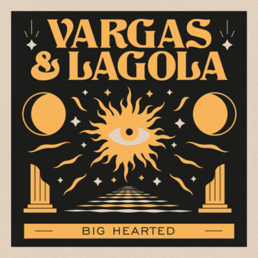 Vargas & Lagola – Big Hearted