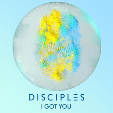 Disciples – I Got You