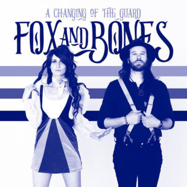 Fox And Bones – Changing Of The Guard