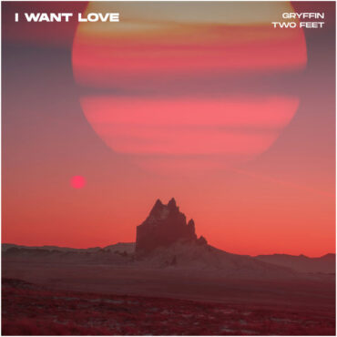 Gryffin with Two Feet – I Want Love