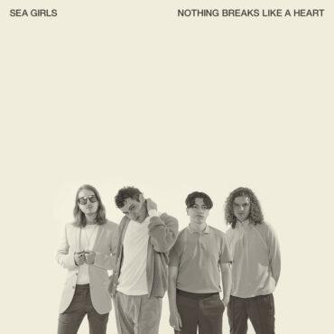 Sea Girls – Nothing Breaks Like A Heart